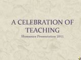 """A Celebration of Teaching"" Powerpoint (2011)"